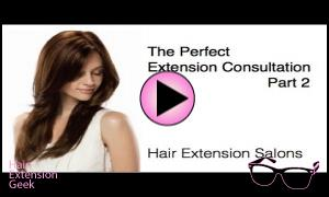 Part 2 - The Hair Extension Salon Consultation